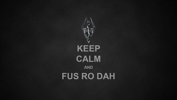 Keep Calm and Fus Ro Dah! by robertopierrot