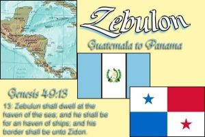 Tribe of Zebulon are Guatemalans and Panamanians by 12TribesOfIsrael