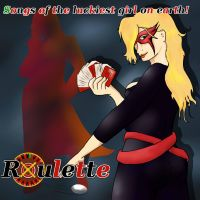 Luck of the draw, the songs of Roulette by Starfighterace-421