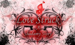 Love Struck: A Shadamy Story by ShadowBabe1