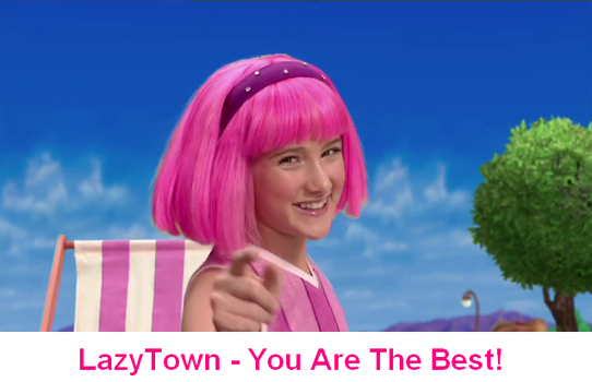 LazyTown - You Are The Best by FrancisRG