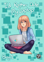 I'd rather date my laptop: Blog One by Little-Miss-Boxie