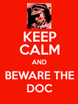 KEEP CALM and BEWARE THE DOC by NaziZombiesKiller
