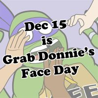 Dec 15 - Grab Donnie's Face Day 2015 by TMNT-Raph-fan