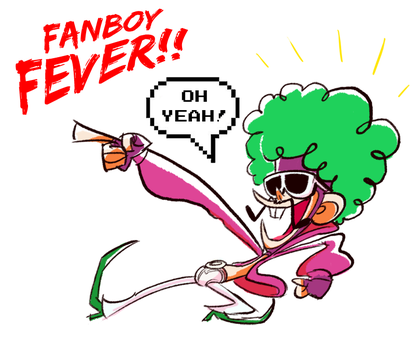 FANBOY FEVER!! by chainsawrockets