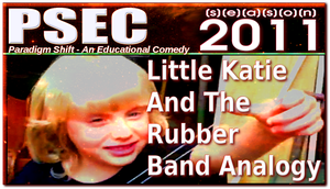 PSEC 2011 Little Katie And The Rubber Band Analogy by paradigm-shifting