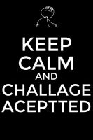 keep calm and challenge accepted by budderninjaMC