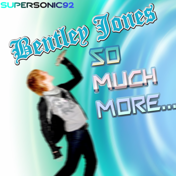 Bentley Jones - So Much More by SuperSonic92