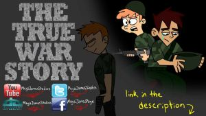 Go Watch The True War Story by MegaJamesStudios