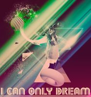 I can only dream by AbsurdWordPreferred
