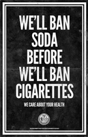 We'll Ban Soda Before Cigarettes by luvataciousskull