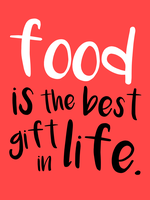 Typography Print | Food is the Best Gift in Life by BensPrints