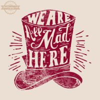 We Are All Mad Here (close up) by ShirtSayings