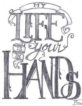 My Life Is In Your Hands Calligraphy by Justturtle
