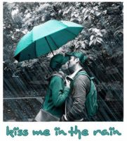 Kiss Me in the Rain by four-letter-lie