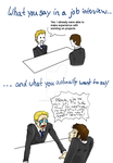 What you want to say in a job interview by TheAmazingZigZag