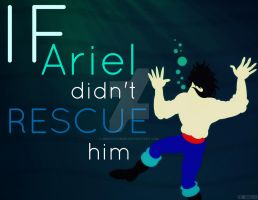 If Ariel didn't RESCUE him by MIKEYCPARISII