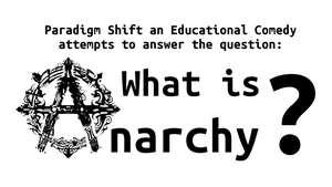 What Is Anarchy by paradigm-shifting