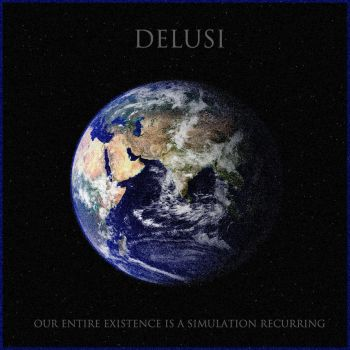 Delusi - Our Entire Existence is a Simulation by DelusiUK