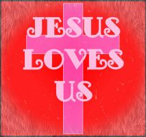 Jesus Loves Us by Ivy--The--Hedgehog