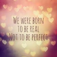 We Were Born To Be Real, Not To Be Perfect by XxRubyRedGirlxX