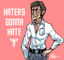 HATERS GONNA HATE by enterprising-bones