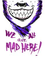 We are all mad here- the draw by xMorganaArTx