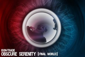 Obscure Serenity :Final World: by ison-trade
