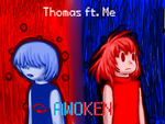 Thomas ft. Me - Awoken [LINK TO THE VIDEO/SONG] by MaoTheKittyCat