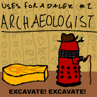 Uses For A Dalek #2: Archaeologist by UrLogicFails