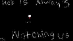 He's Always Watching Us by MajorAwesomeness