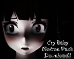 (MMD+Motion DL) Cry Baby Motion Pack by MiyukiOhayashi