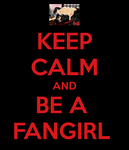 Keep Calm and Be A Fangirl by animaloversammy