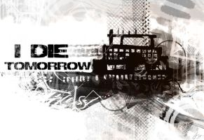 I die tomorrow by RideFire