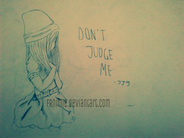 Don't Judge me. . . by FRnimie