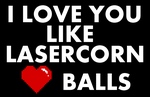 I LOVE YOU LIKE LASERCORN LOVES BALLS by IvaIvanic