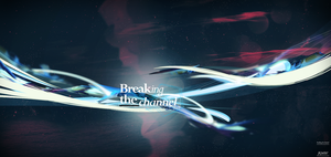Breaking the channel by KaBooZ
