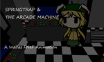 Walfas - Springtrap and the Arcade Machine (Video) by PnFForever11