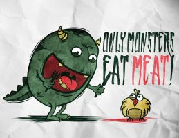 only monsters eat meat by artcoreillustrations