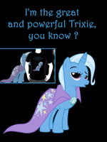 I'm the great and powerful trixie you know ? by Tardifice