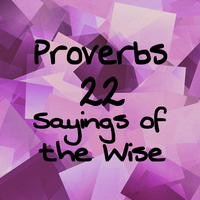 Proverbs 22 Sayings of the Wise by 1234RoseSmith