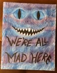 We're All Mad Here by SkullyLuv