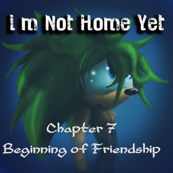 I'm Not Home Yet Ch 7 Beginning of Friendship by Called1-for-Jesus