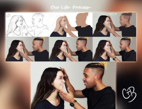 Process~ Our Life by ChellytheBean