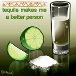tequila makesme a betterperson by krisagon