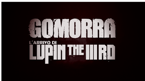 Gomorra - L'arrivo di Lupin The Third - by Spadoni-Production