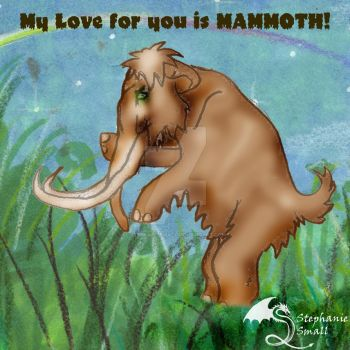 My Love for you is Mammoth Valentine by StephanieSmall