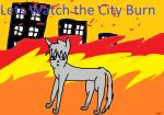 Lets Watch the City Burn by JaystarNOW