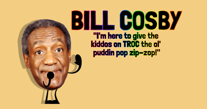 Bill Cosby for TROC! by TheMichromeBlade