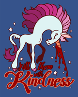 Kill Them with Kindness by killskerry